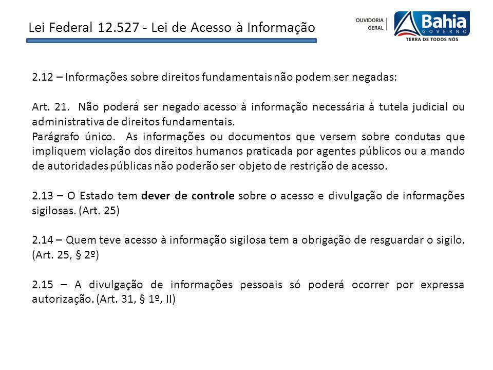 2.12 – Informações sobre direitos fundamentais não podem ser negadas: Art. 21. Não poderá ser negado acesso à informação necessária à tutela judicial