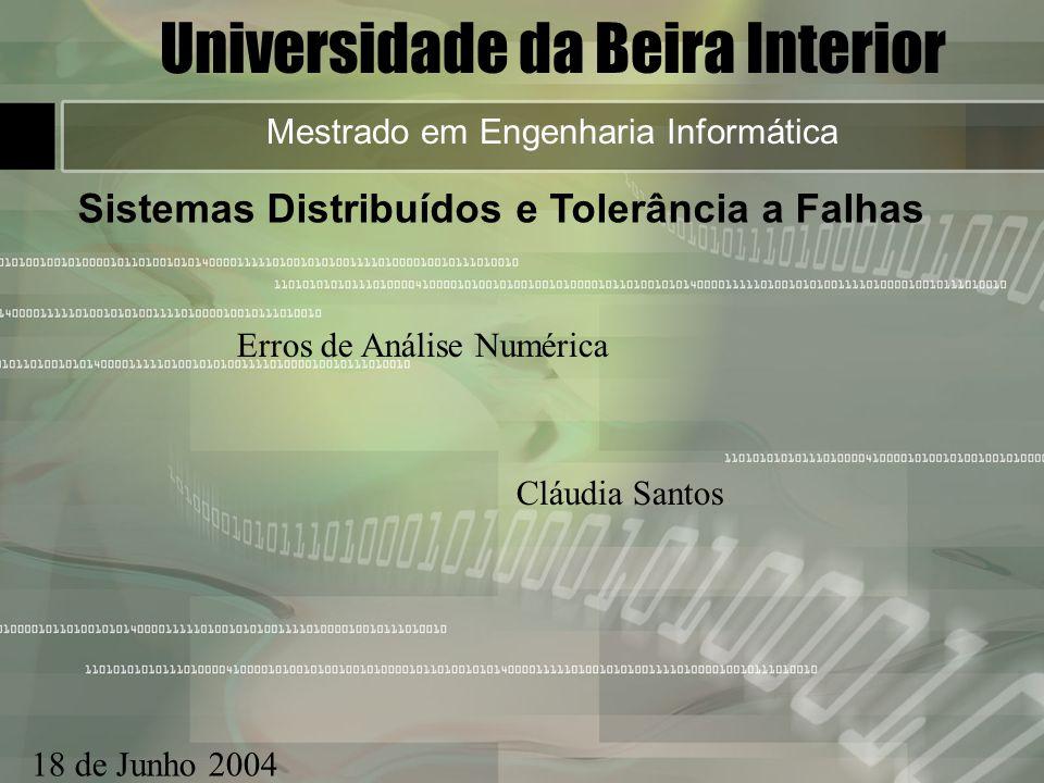 Universidade da Beira Interior Mestrado em Engenharia Informática Sistemas Distribuídos e Tolerância a Falhas 18 de Junho 2004 Erros de Análise Numéri
