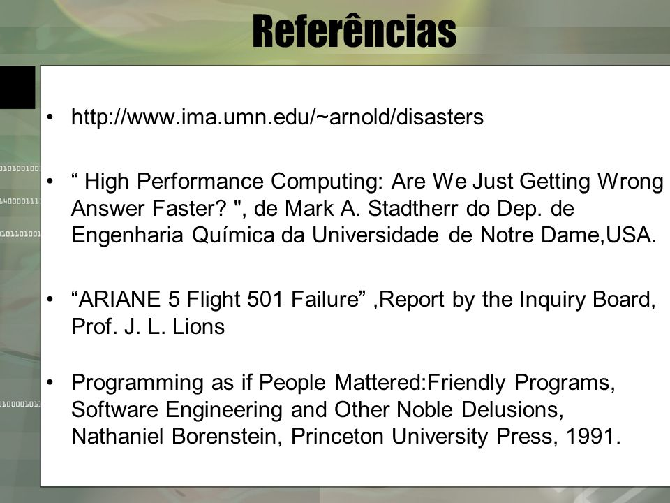 Referências http://www.ima.umn.edu/~arnold/disasters High Performance Computing: Are We Just Getting Wrong Answer Faster?