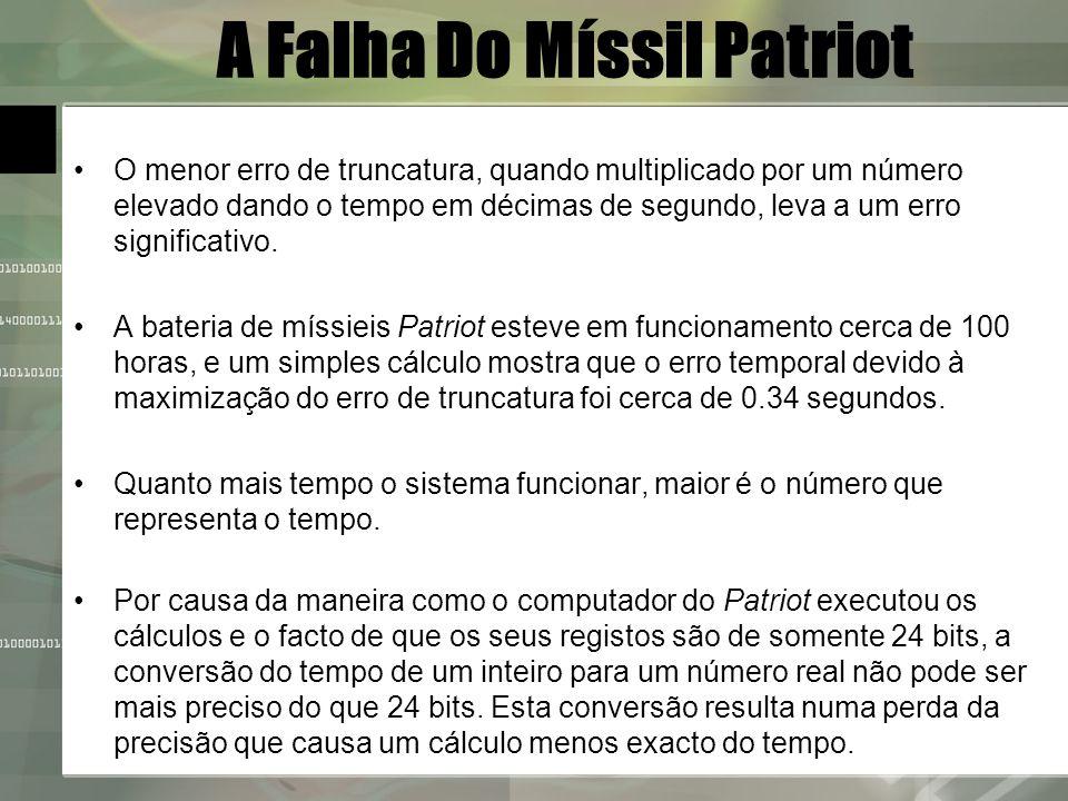 A Falha Do Míssil Patriot O menor erro de truncatura, quando multiplicado por um número elevado dando o tempo em décimas de segundo, leva a um erro si