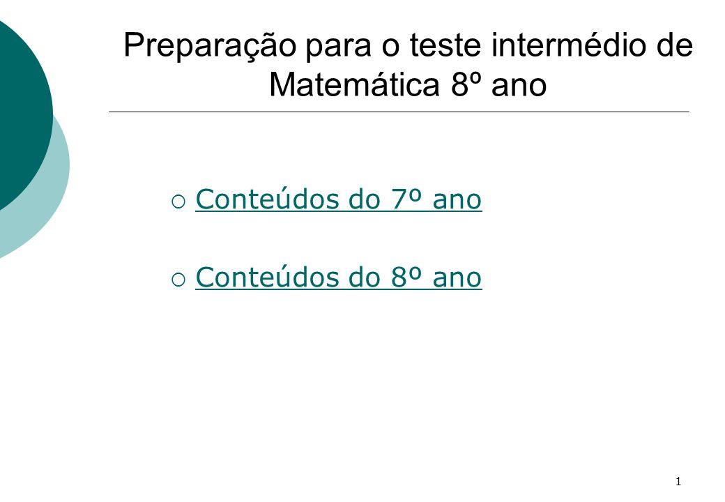 1 Preparação para o teste intermédio de Matemática 8º ano Conteúdos do 7º ano Conteúdos do 8º ano