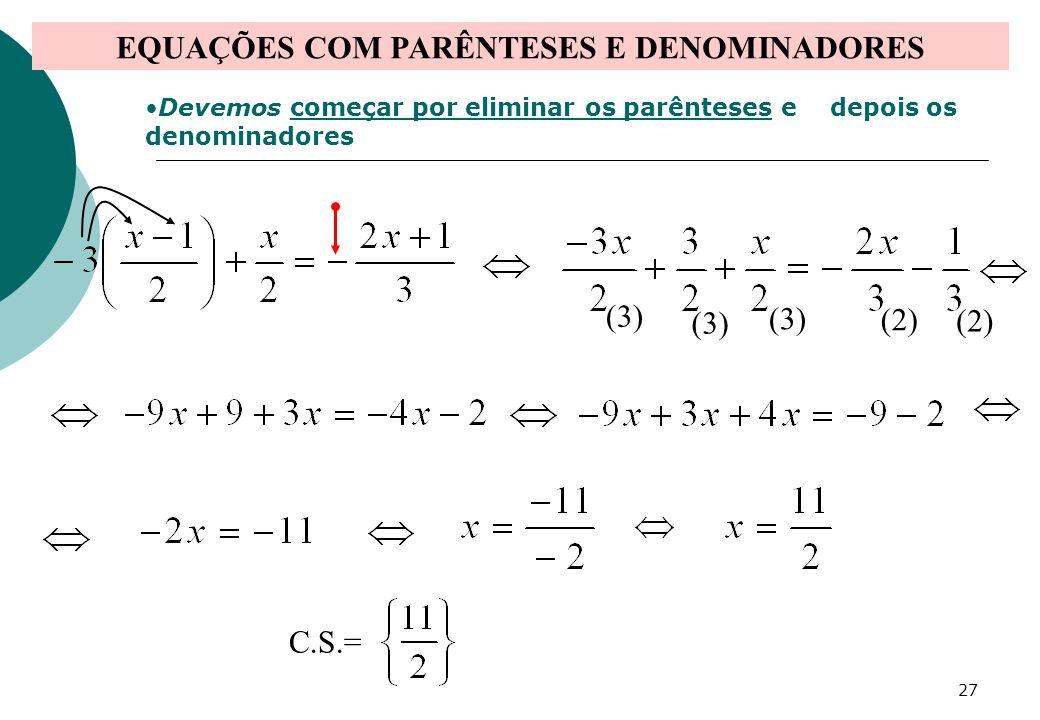 EQUAÇÕES COM PARÊNTESES E DENOMINADORES Devemos começar por eliminar os parênteses e depois os denominadores (3) (2) C.S.= 27