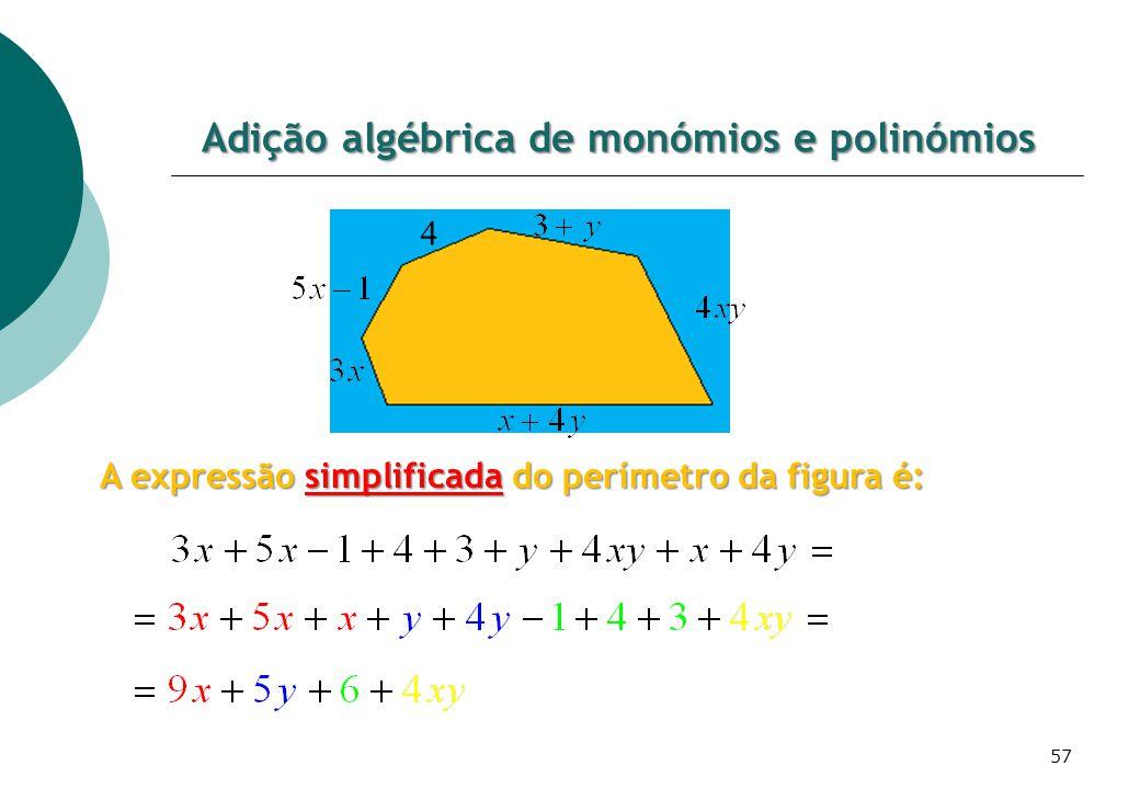 Adição algébrica de monómios e polinómios A expressão simplificada do perímetro da figura é: 4 57
