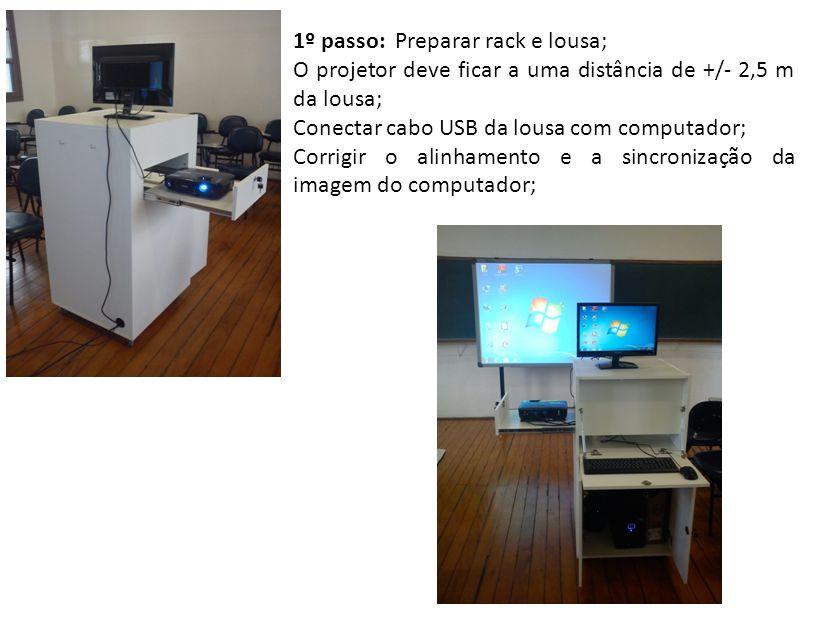 1º passo: Preparar rack e lousa; O projetor deve ficar a uma distância de +/- 2,5 m da lousa; Conectar cabo USB da lousa com computador; Corrigir o alinhamento e a sincronização da imagem do computador;