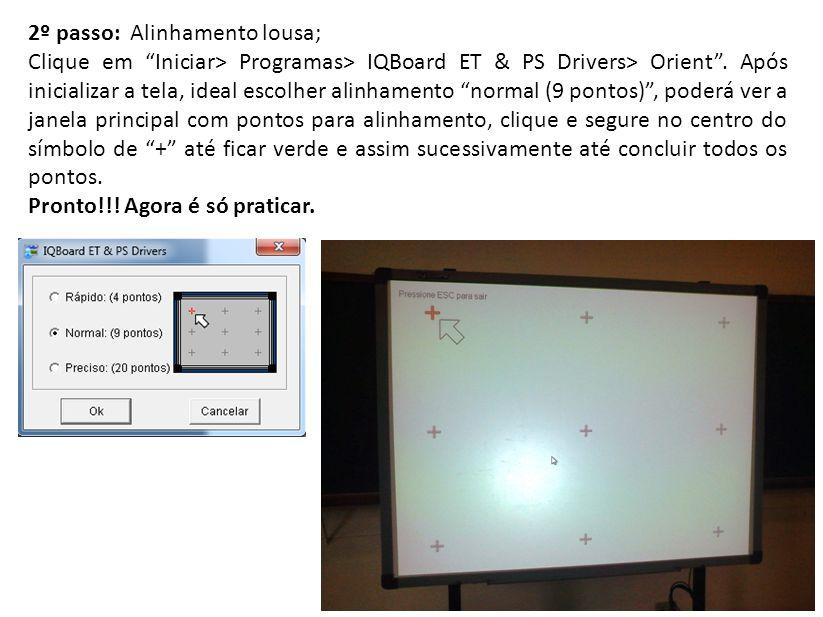 2º passo: Alinhamento lousa; Clique em Iniciar> Programas> IQBoard ET & PS Drivers> Orient.
