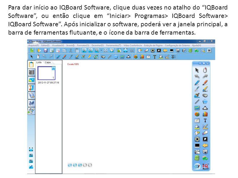 Para dar início ao IQBoard Software, clique duas vezes no atalho do IQBoard Software, ou então clique em Iniciar> Programas> IQBoard Software> IQBoard Software.