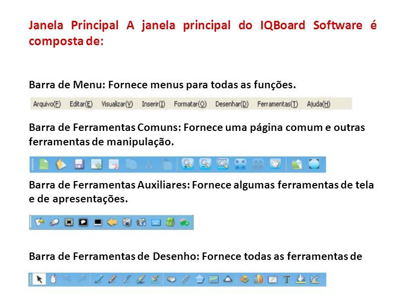 Janela Principal A janela principal do IQBoard Software é composta de: Barra de Menu: Fornece menus para todas as funções.
