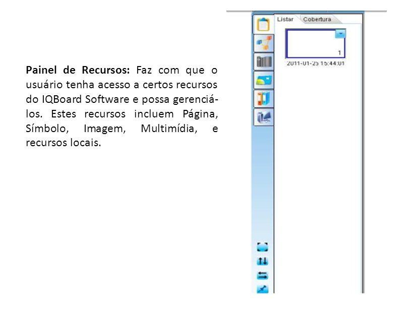 Painel de Recursos: Faz com que o usuário tenha acesso a certos recursos do IQBoard Software e possa gerenciá- los.