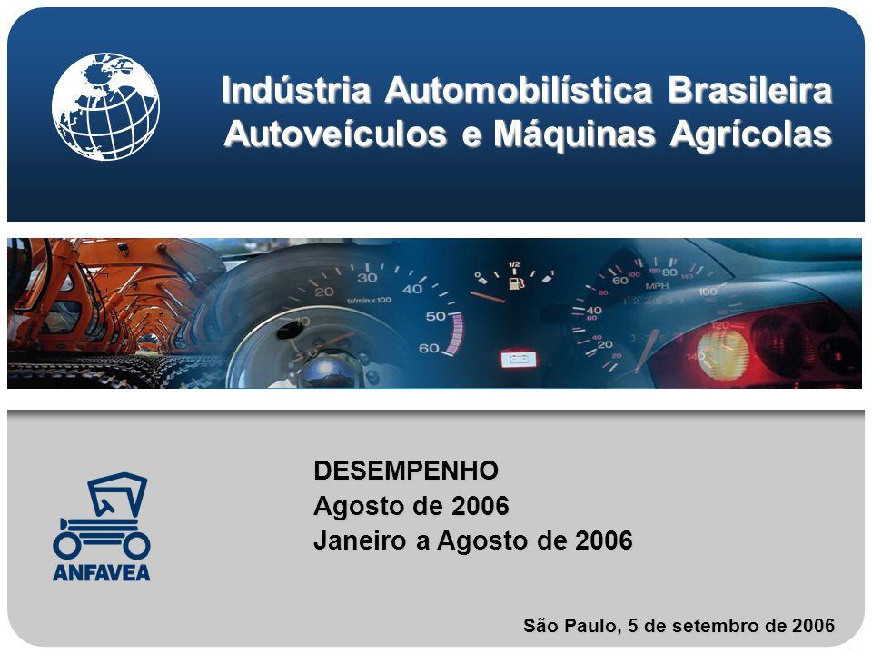 Indústria Automobilística Brasileira Autoveículos e Máquinas Agrícolas DESEMPENHO Agosto de 2006 Janeiro a Agosto de 2006 São Paulo, 5 de setembro de 2006