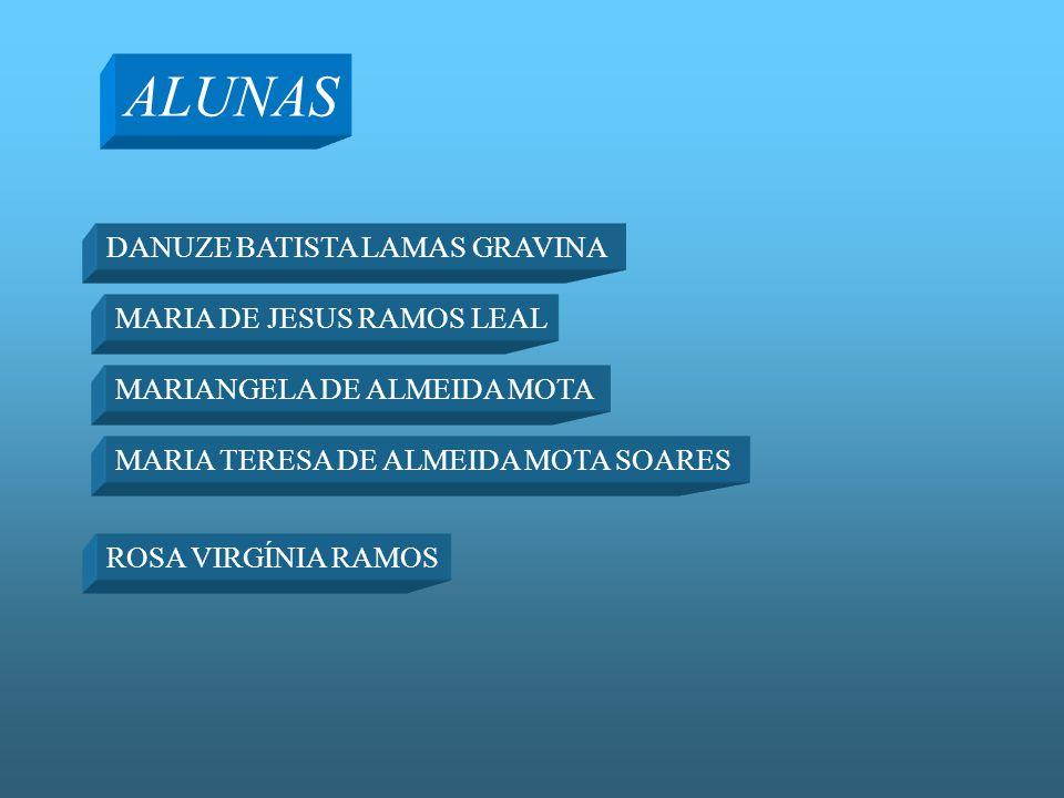 ALUNAS DANUZE BATISTA LAMAS GRAVINA MARIA DE JESUS RAMOS LEAL MARIANGELA DE ALMEIDA MOTA MARIA TERESA DE ALMEIDA MOTA SOARES ROSA VIRGÍNIA RAMOS