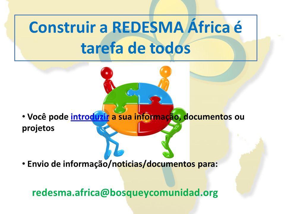 Você pode introduzir a sua informação, documentos ou projetosintroduzir Construir a REDESMA África é tarefa de todos Envio de informação/noticias/docu