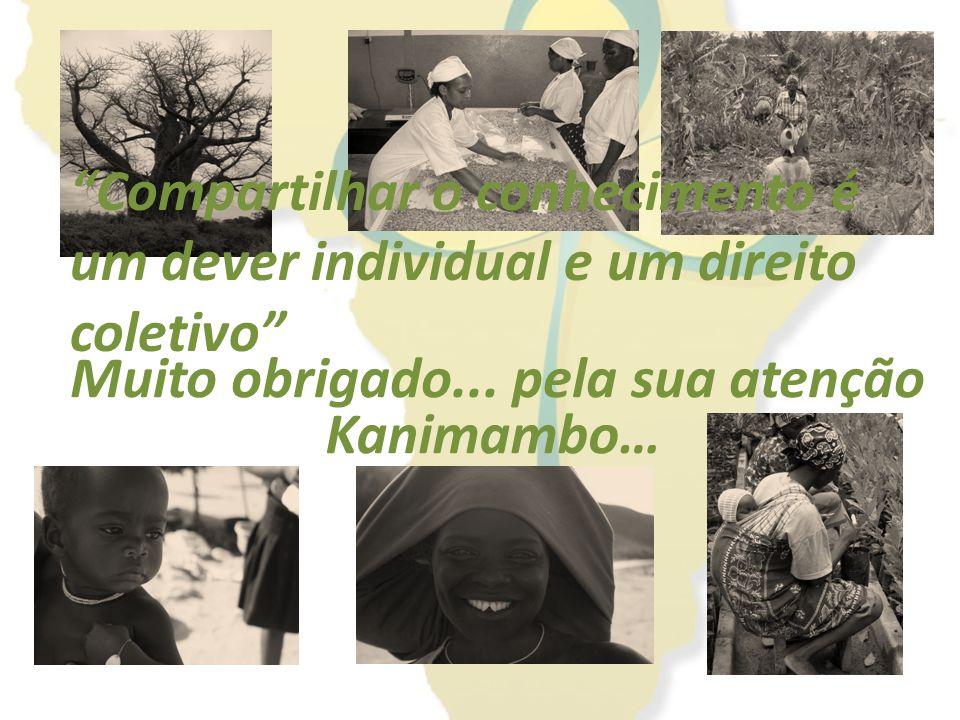 Muito obrigado... pela sua atenção Kanimambo… Compartilhar o conhecimento é um dever individual e um direito coletivo