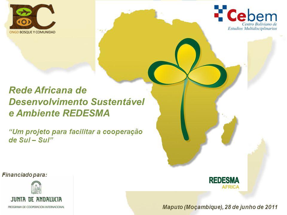 Rede Africana de Desenvolvimento Sustentável e Ambiente REDESMA Um projeto para facilitar a cooperação de Sul – Sul Financiado para: Maputo (Moçambiqu