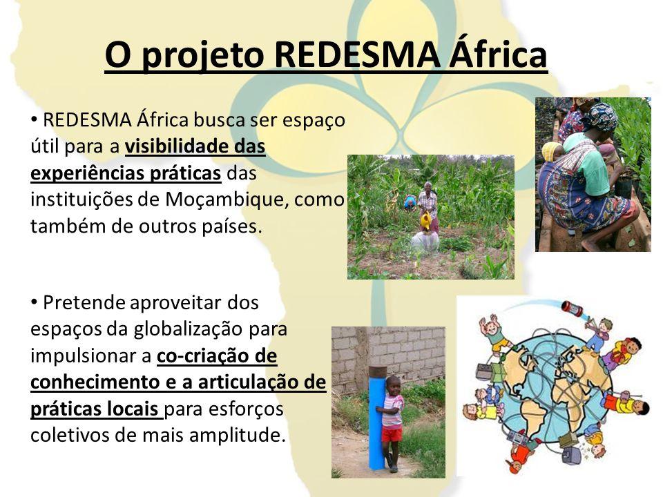 O projeto REDESMA África REDESMA África busca ser espaço útil para a visibilidade das experiências práticas das instituições de Moçambique, como també