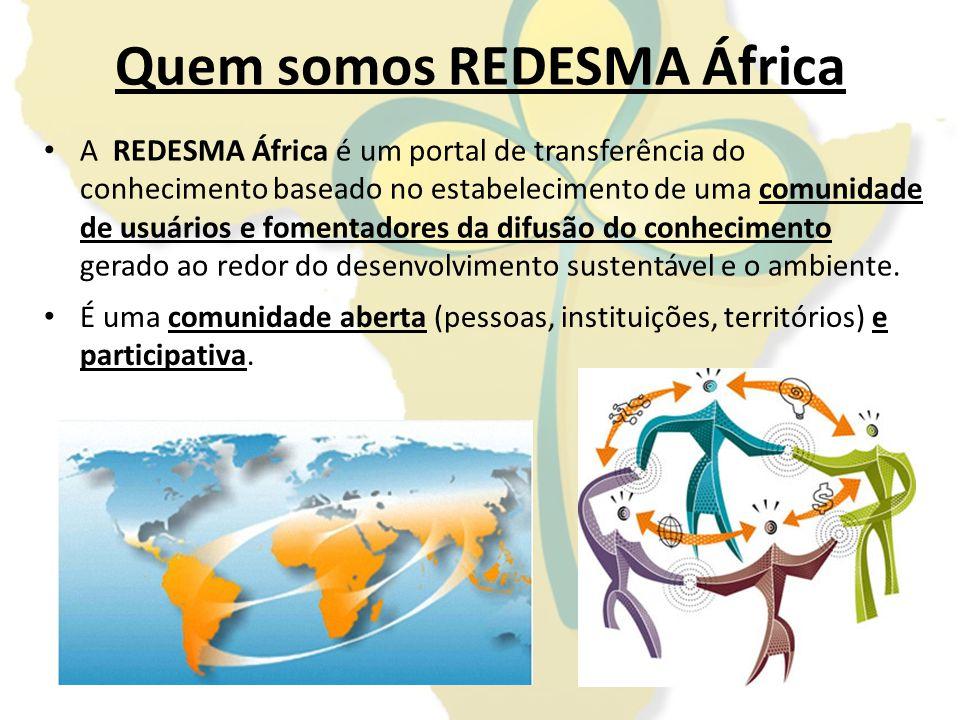 Quem somos REDESMA África A REDESMA África é um portal de transferência do conhecimento baseado no estabelecimento de uma comunidade de usuários e fom
