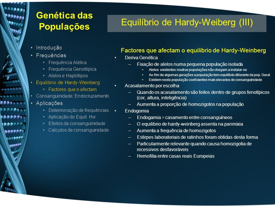 Genética das Populações Factores que afectam o equilibrio de Hardy-Weinberg Deriva Genética –Fixação de alelos numa pequena população isolada Alelos e