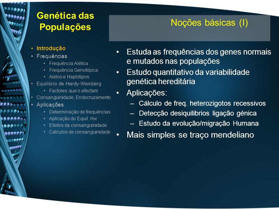 Genética das Populações Estuda as frequências dos genes normais e mutados nas populações Estudo quantitativo da variabilidade genética hereditária Apl