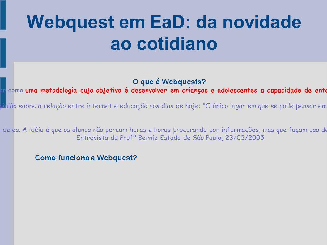 Webquest em EaD: da novidade ao cotidiano O que é Webquests? Batizado de WebQuest, o invento é definido pelo próprio autor como uma metodologia cujo o