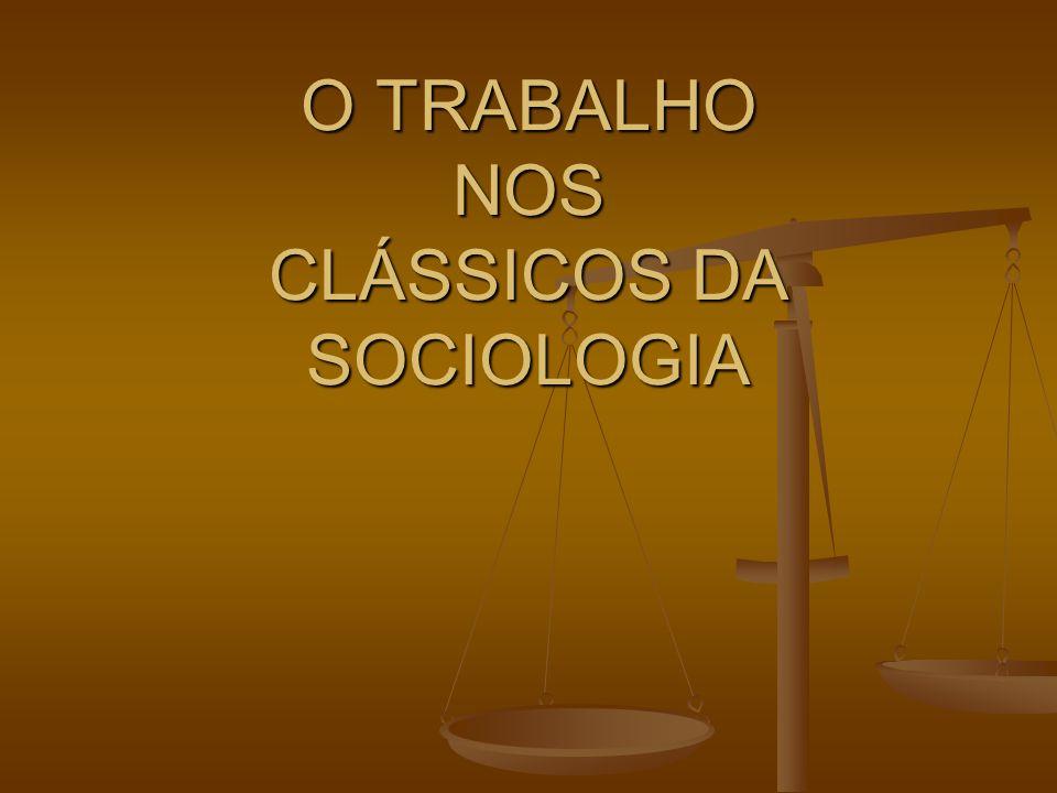 O TRABALHO NOS CLÁSSICOS DA SOCIOLOGIA