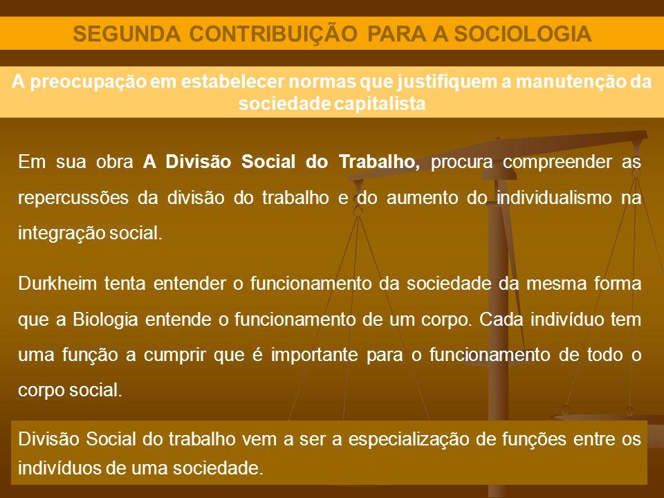 SEGUNDA CONTRIBUIÇÃO PARA A SOCIOLOGIA A preocupação em estabelecer normas que justifiquem a manutenção da sociedade capitalista Em sua obra A Divisão