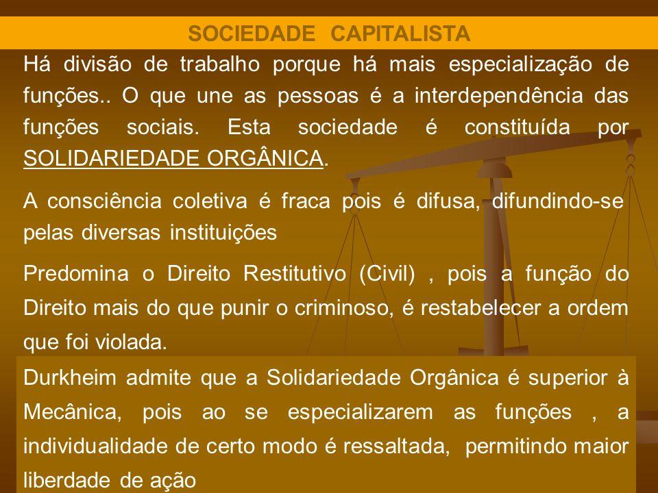 SOCIEDADE CAPITALISTA Há divisão de trabalho porque há mais especialização de funções.. O que une as pessoas é a interdependência das funções sociais.