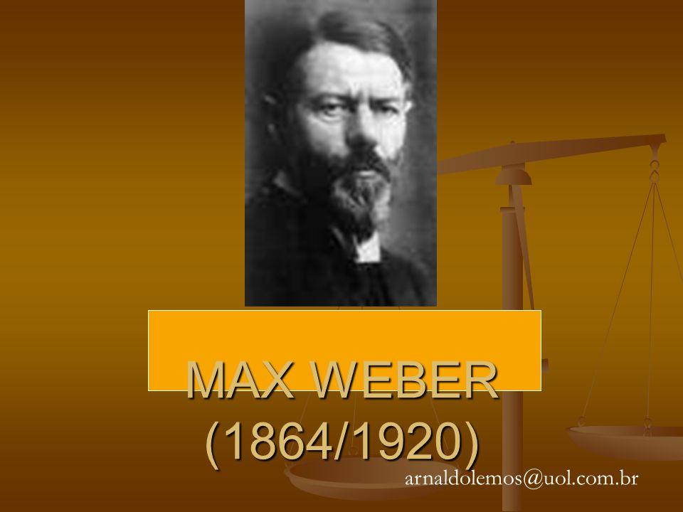 MAX WEBER (1864/1920) arnaldolemos@uol.com.br
