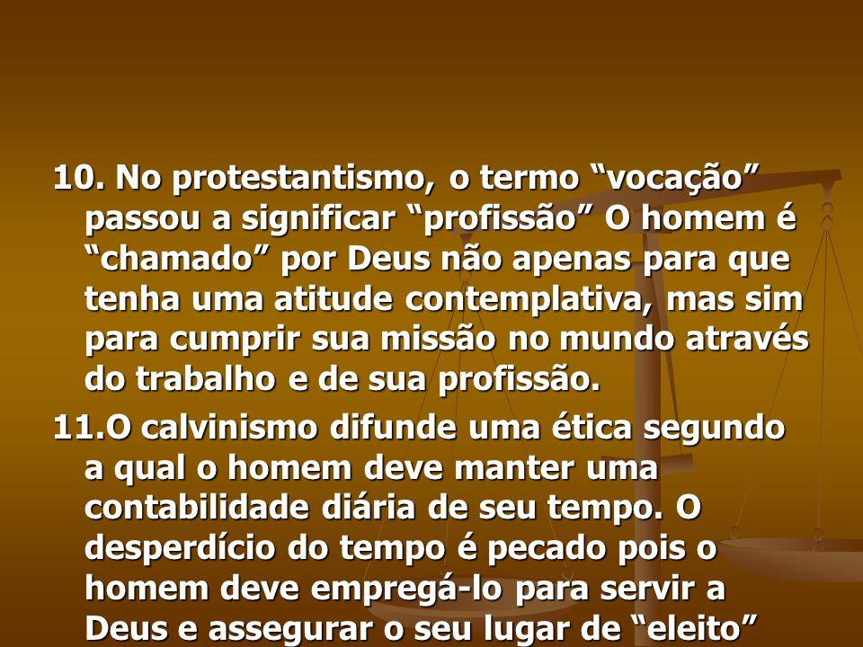 10. No protestantismo, o termo vocação passou a significar profissão O homem é chamado por Deus não apenas para que tenha uma atitude contemplativa, m