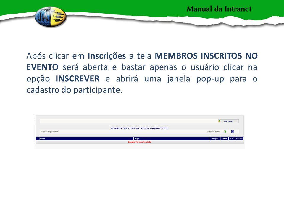 Após clicar em Inscrições a tela MEMBROS INSCRITOS NO EVENTO será aberta e bastar apenas o usuário clicar na opção INSCREVER e abrirá uma janela pop-up para o cadastro do participante.