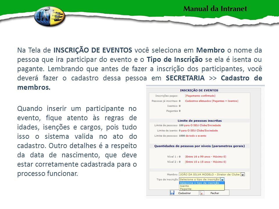 Na Tela de INSCRIÇÃO DE EVENTOS você seleciona em Membro o nome da pessoa que ira participar do evento e o Tipo de Inscrição se ela é isenta ou pagante.