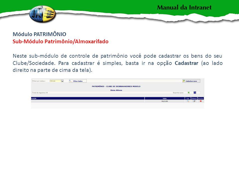 Módulo PATRIMÔNIO Sub-Módulo Patrimônio/Almoxarifado Neste sub-módulo de controle de patrimônio você pode cadastrar os bens do seu Clube/Sociedade.