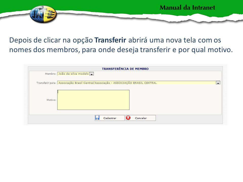 Depois de clicar na opção Transferir abrirá uma nova tela com os nomes dos membros, para onde deseja transferir e por qual motivo.