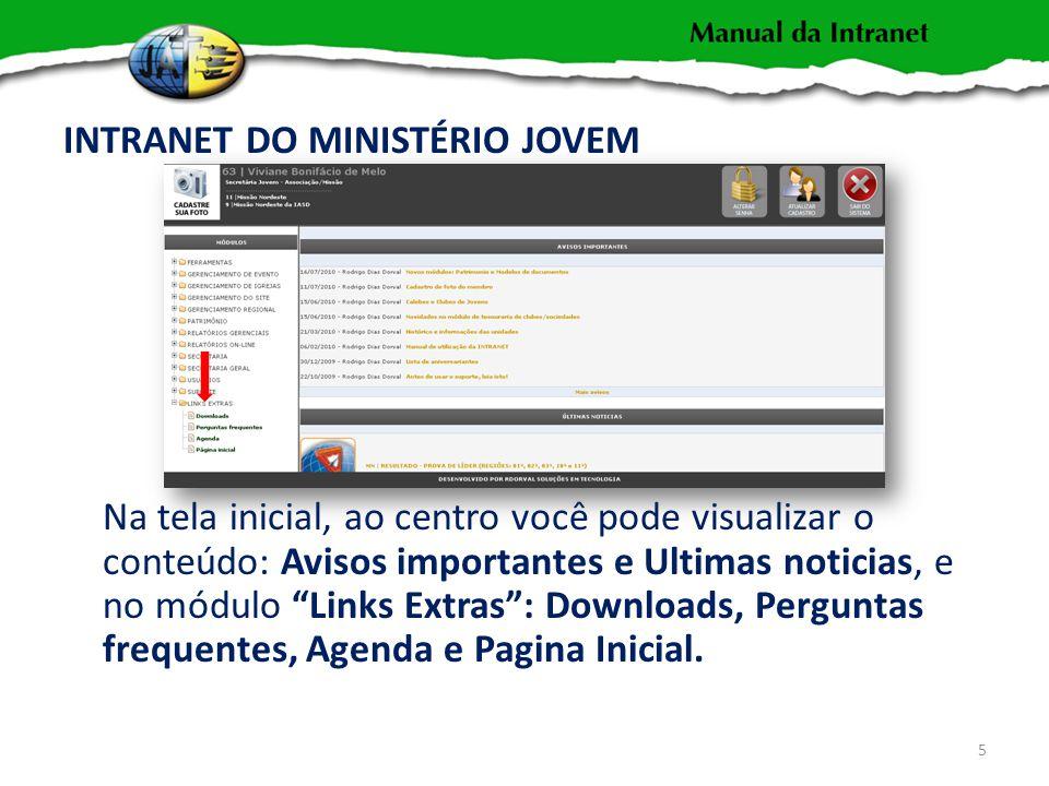 INTRANET DO MINISTÉRIO JOVEM Na tela inicial, ao centro você pode visualizar o conteúdo: Avisos importantes e Ultimas noticias, e no módulo Links Extras: Downloads, Perguntas frequentes, Agenda e Pagina Inicial.