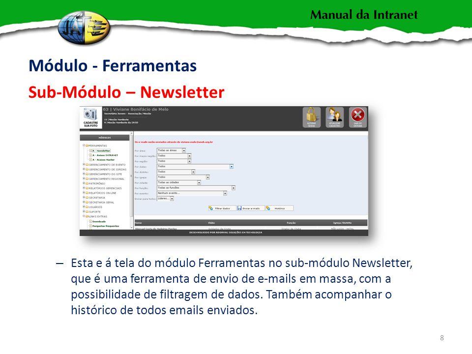 Módulo - Ferramentas Sub-Módulo – Newsletter 8 – Esta e á tela do módulo Ferramentas no sub-módulo Newsletter, que é uma ferramenta de envio de e-mails em massa, com a possibilidade de filtragem de dados.