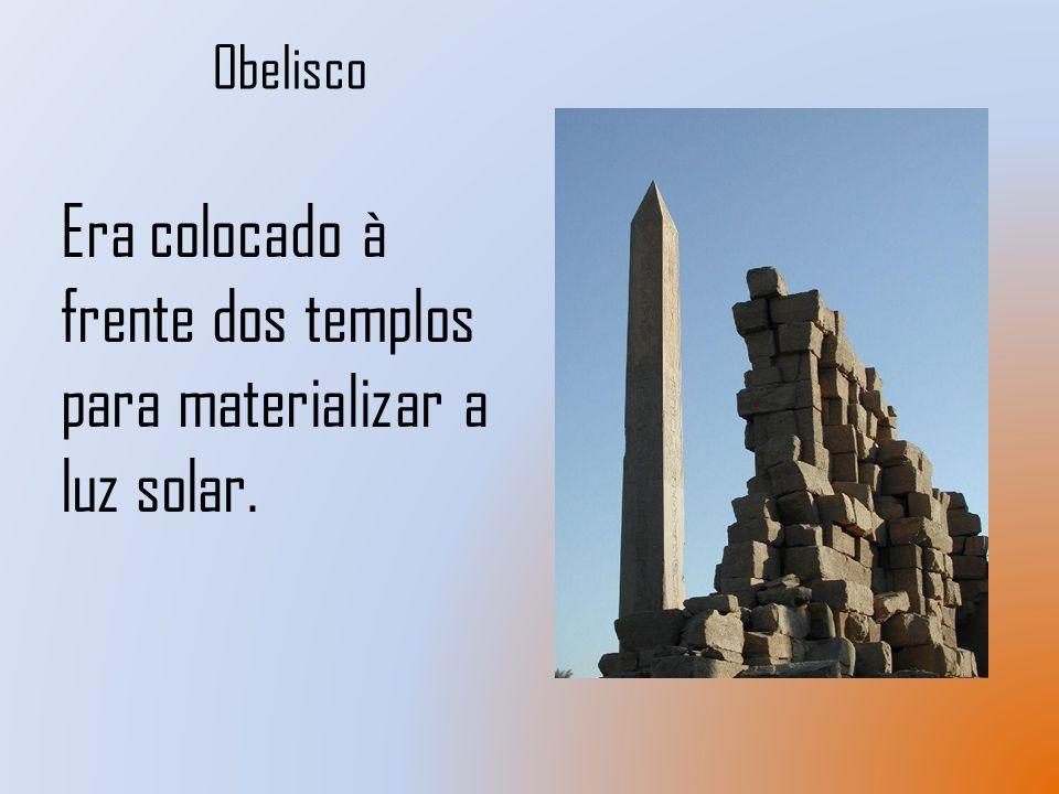 Obelisco Era colocado à frente dos templos para materializar a luz solar.