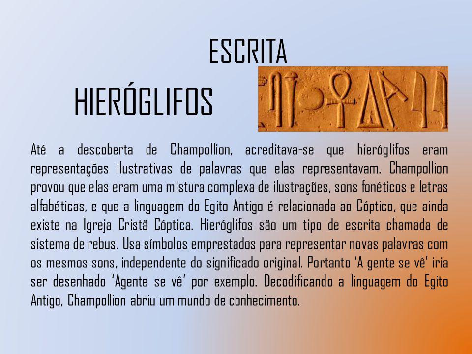 ESCRITA HIERÓGLIFOS Até a descoberta de Champollion, acreditava-se que hieróglifos eram representações ilustrativas de palavras que elas representavam