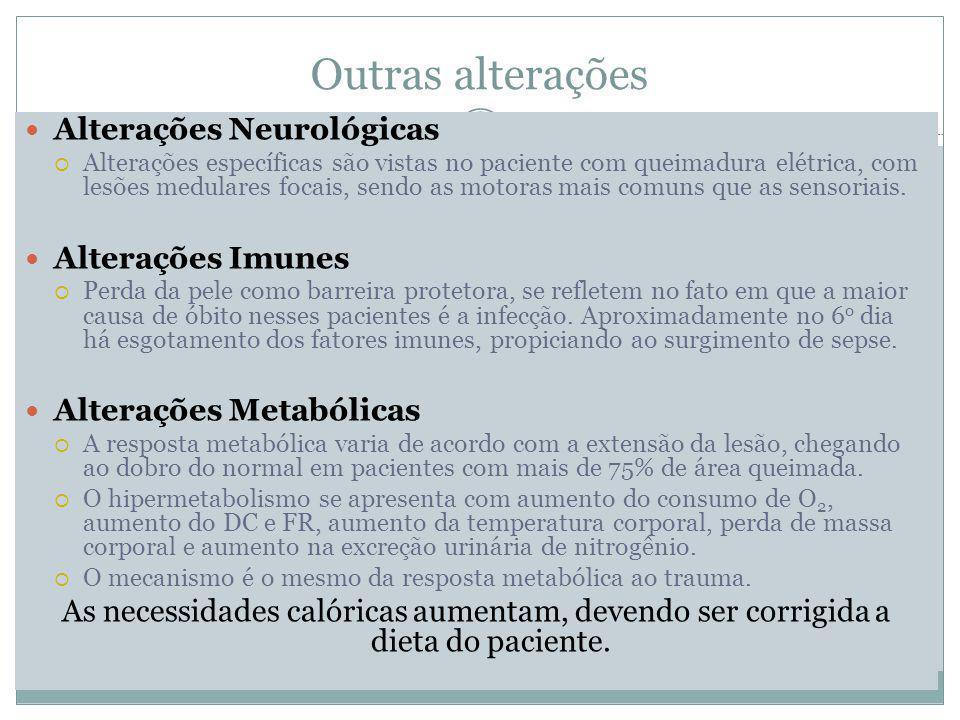 Outras alterações Alterações Neurológicas Alterações específicas são vistas no paciente com queimadura elétrica, com lesões medulares focais, sendo as motoras mais comuns que as sensoriais.
