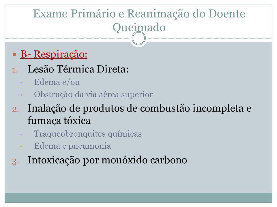 Exame Primário e Reanimação do Doente Queimado B- Respiração: 1. Lesão Térmica Direta: Edema e/ou Obstrução da via aérea superior 2. Inalação de produ