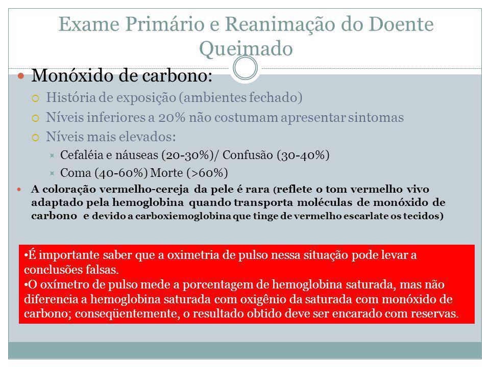 Exame Primário e Reanimação do Doente Queimado Monóxido de carbono: História de exposição (ambientes fechado) Níveis inferiores a 20% não costumam apr