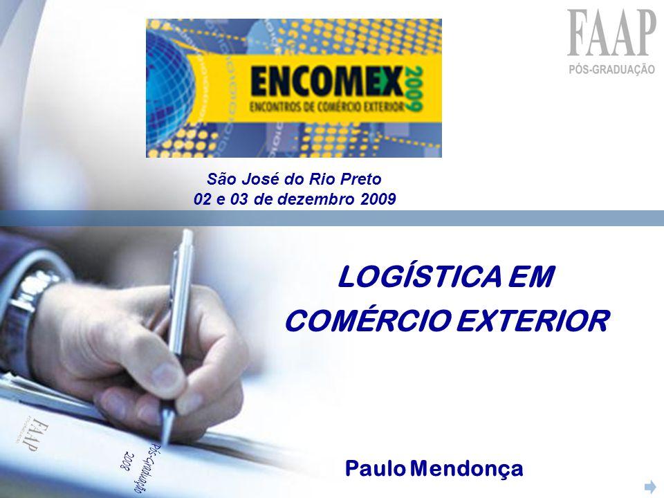 LOGÍSTICA EM COMÉRCIO EXTERIOR Paulo Mendonça São José do Rio Preto 02 e 03 de dezembro 2009
