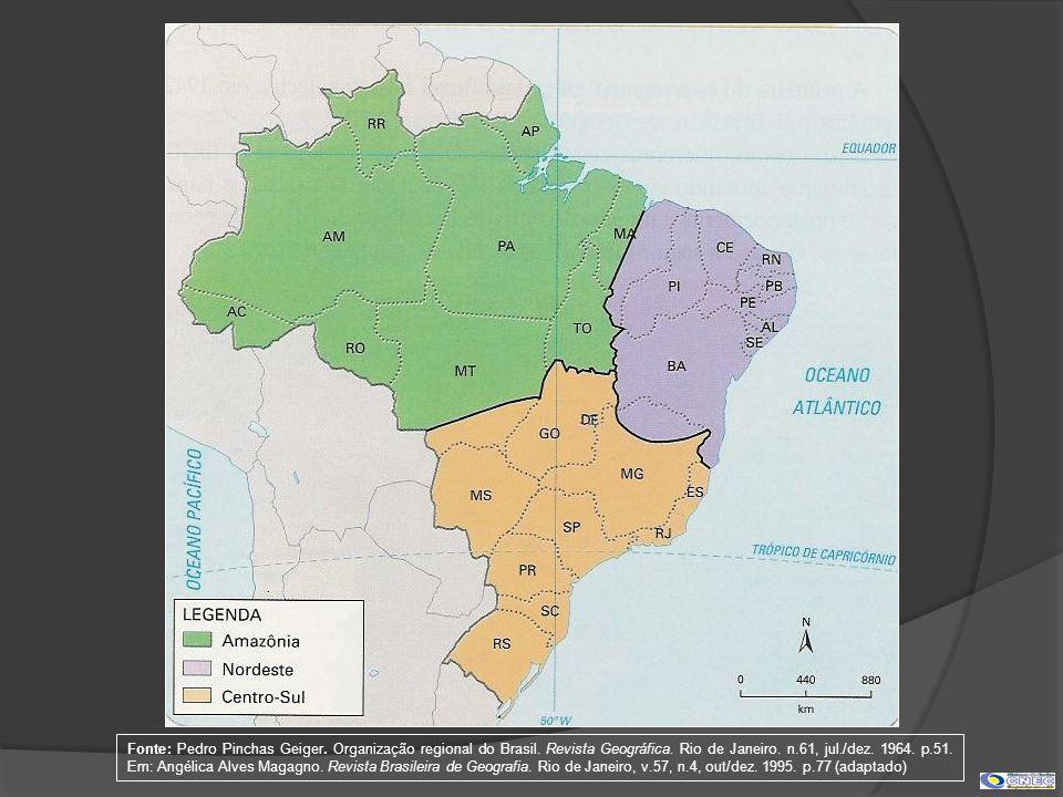 Fonte: Pedro Pinchas Geiger. Organização regional do Brasil. Revista Geográfica. Rio de Janeiro. n.61, jul./dez. 1964. p.51. Em: Angélica Alves Magagn