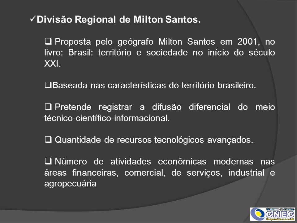 Divisão Regional de Milton Santos. Proposta pelo geógrafo Milton Santos em 2001, no livro: Brasil: território e sociedade no início do século XXI. Bas