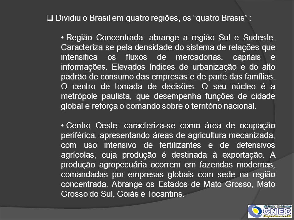 Dividiu o Brasil em quatro regiões, os quatro Brasis : Região Concentrada: abrange a região Sul e Sudeste. Caracteriza-se pela densidade do sistema de