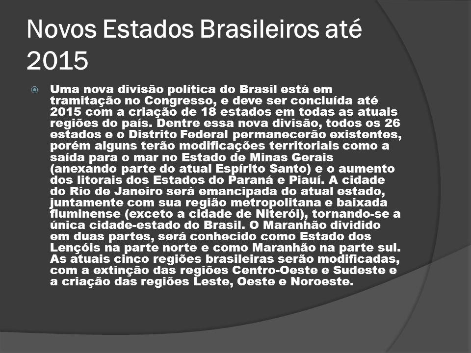 Novos Estados Brasileiros até 2015 Uma nova divisão política do Brasil está em tramitação no Congresso, e deve ser concluída até 2015 com a criação de
