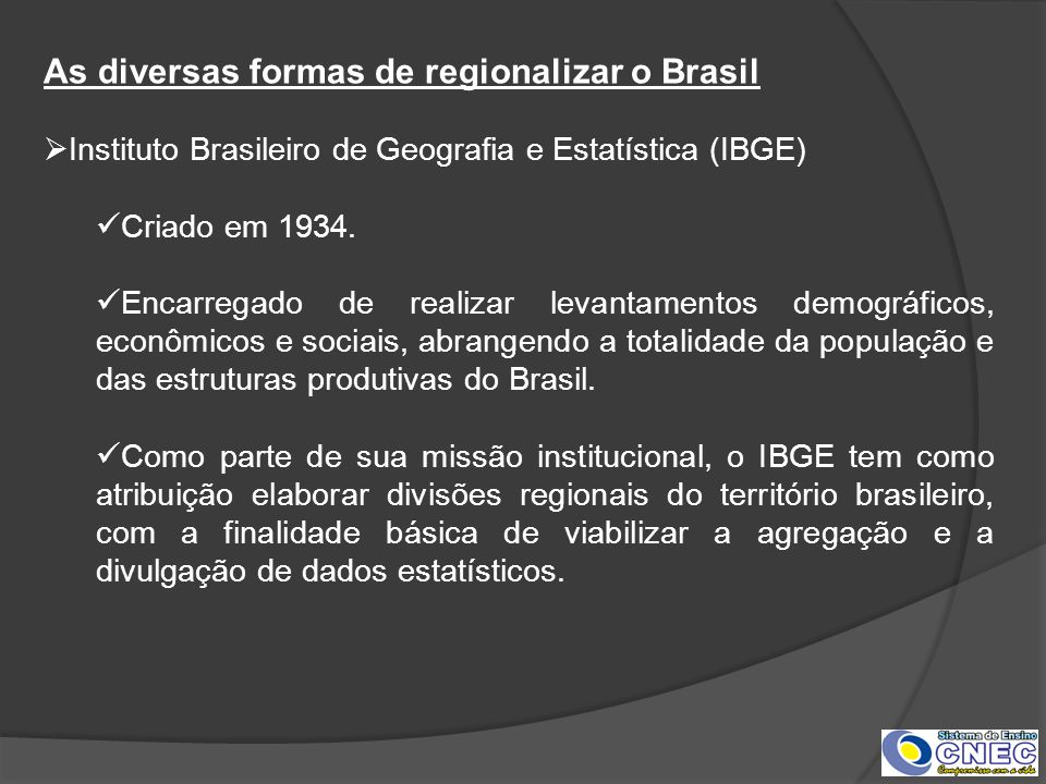 As diversas formas de regionalizar o Brasil Instituto Brasileiro de Geografia e Estatística (IBGE) Criado em 1934. Encarregado de realizar levantament