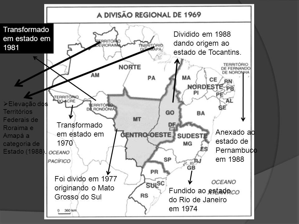 Transformado em estado em 1970 Fundido ao estado do Rio de Janeiro em 1974 Transformado em estado em 1981 Foi divido em 1977 originando o Mato Grosso