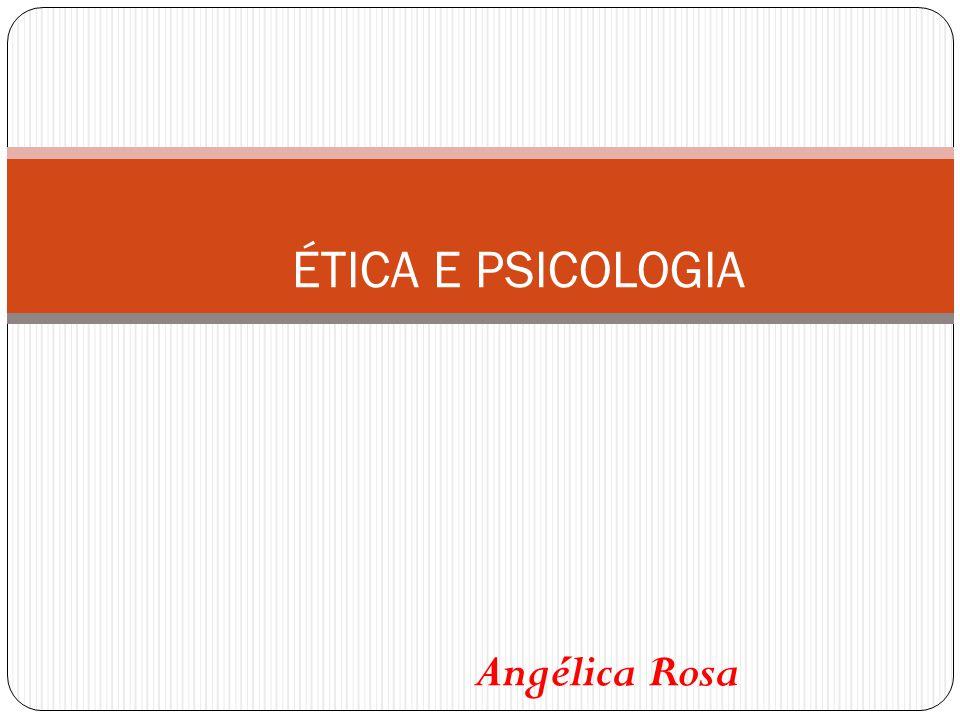 Angélica Rosa ÉTICA E PSICOLOGIA