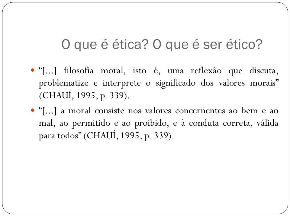 O que é ética? O que é ser ético? [...] filosofia moral, isto é, uma reflexão que discuta, problematize e interprete o significado dos valores morais