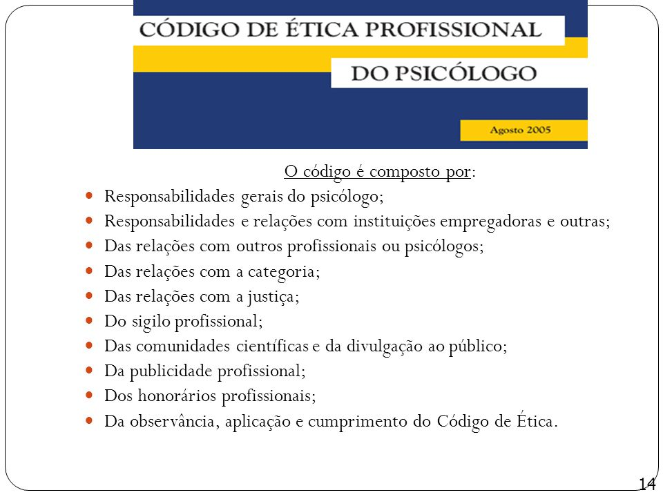 O código é composto por: Responsabilidades gerais do psicólogo; Responsabilidades e relações com instituições empregadoras e outras; Das relações com