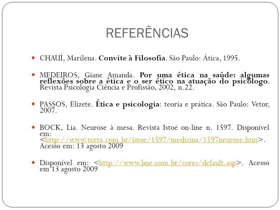 REFERÊNCIAS CHAUÍ, Marilena. Convite à Filosofia. São Paulo: Ática, 1995. MEDEIROS, Giane Amanda. Por uma ética na saúde: algumas reflexões sobre a ét