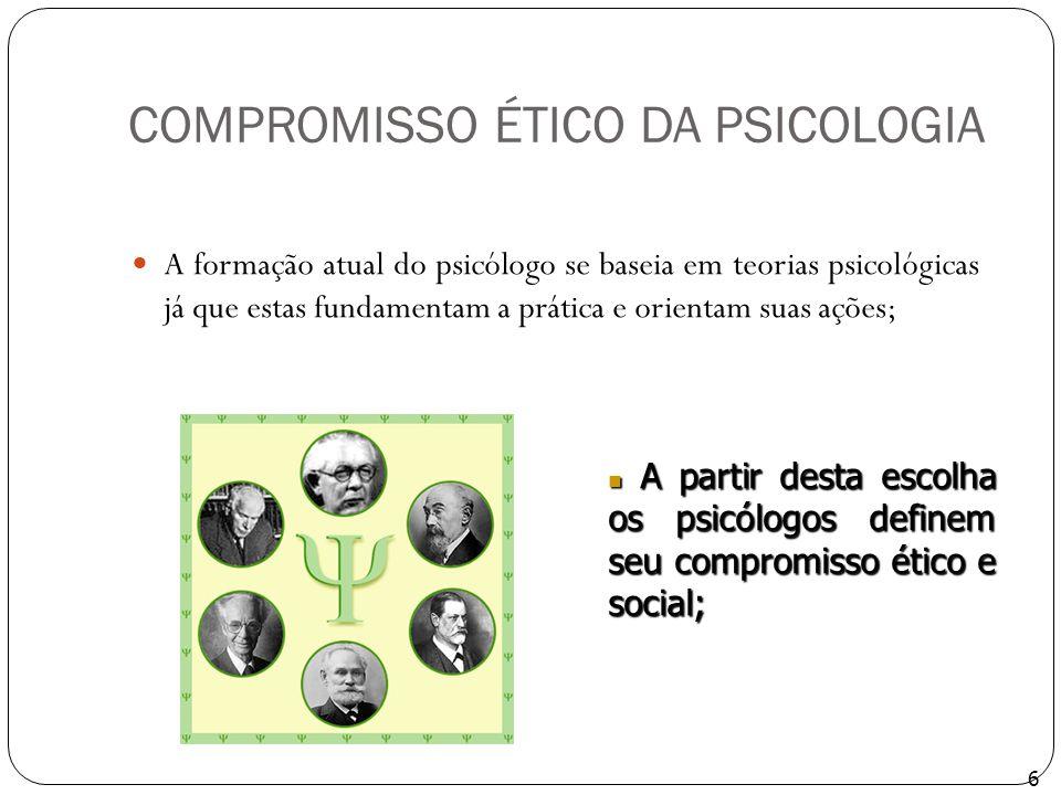 COMPROMISSO ÉTICO DA PSICOLOGIA A formação atual do psicólogo se baseia em teorias psicológicas já que estas fundamentam a prática e orientam suas açõ